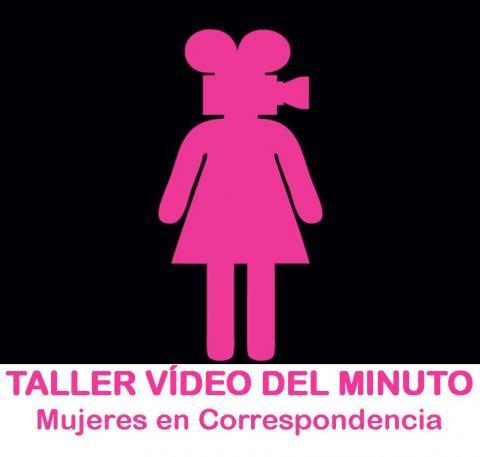 Taller Video del Minuto. Mujeres en Correspondencia.